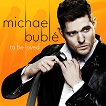 Michael Bublé - To Be Loved -